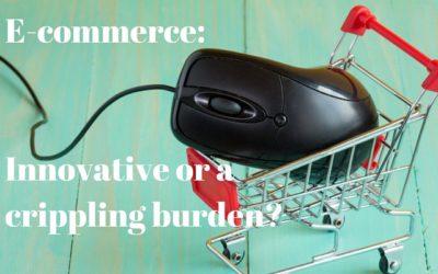 E-commerce – Innovative or a Crippling Burden?