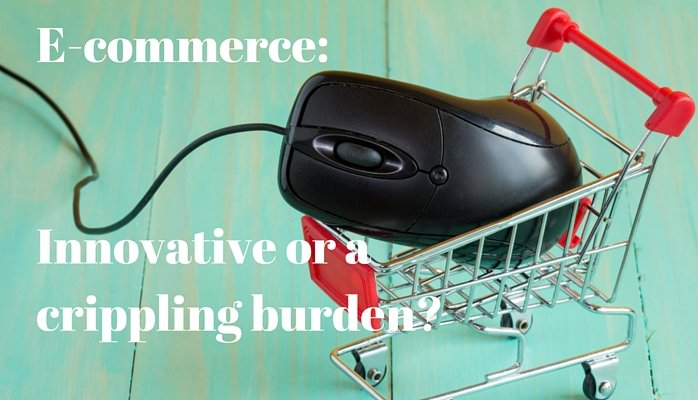 E-commerce – Innovative or a Crippling Burden?