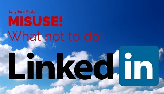 3 Misuses of LinkedIn Long-Form Posts to Avoid